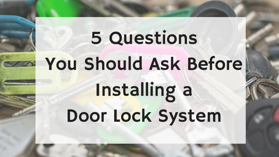 5 Questions You Should Ask Before Installing a Door Lock System.png