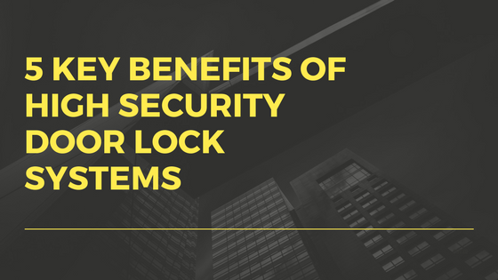 5 key benefits of high security door lock systems.png